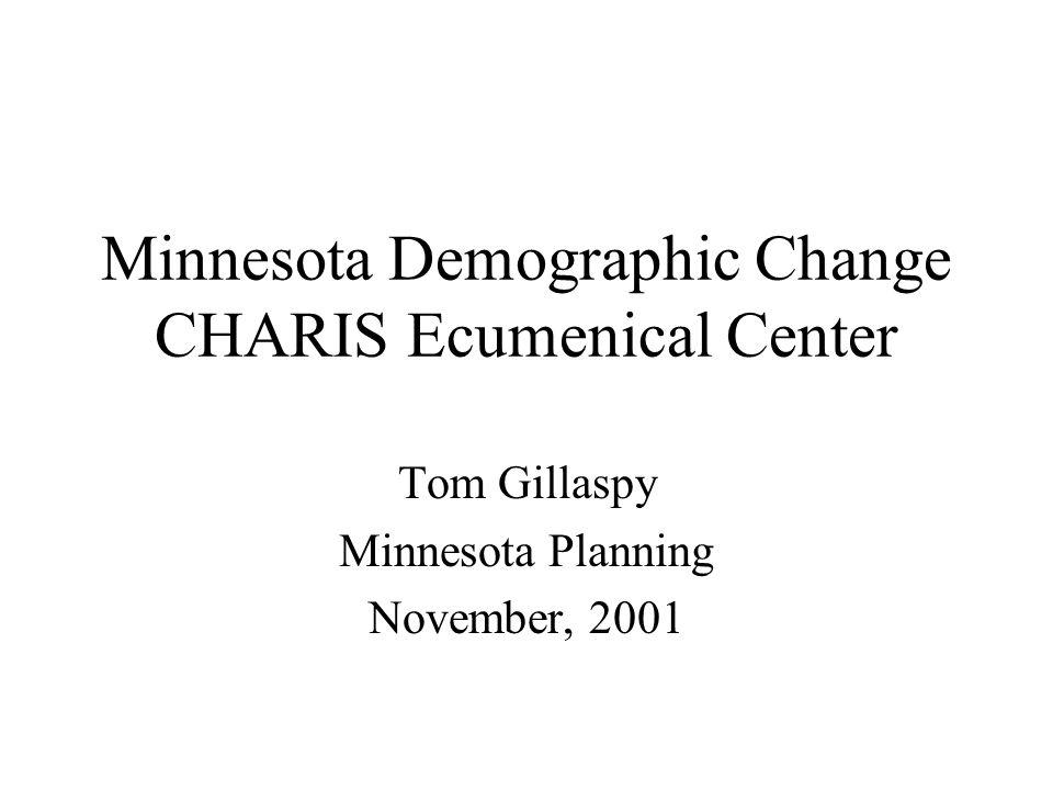 Minnesota Demographic Change CHARIS Ecumenical Center Tom Gillaspy Minnesota Planning November, 2001
