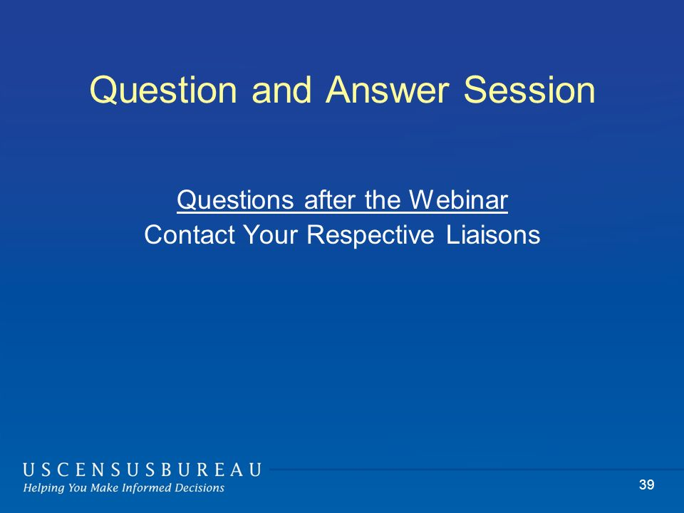 Question and Answer Session Questions after the Webinar Contact Your Respective Liaisons 39