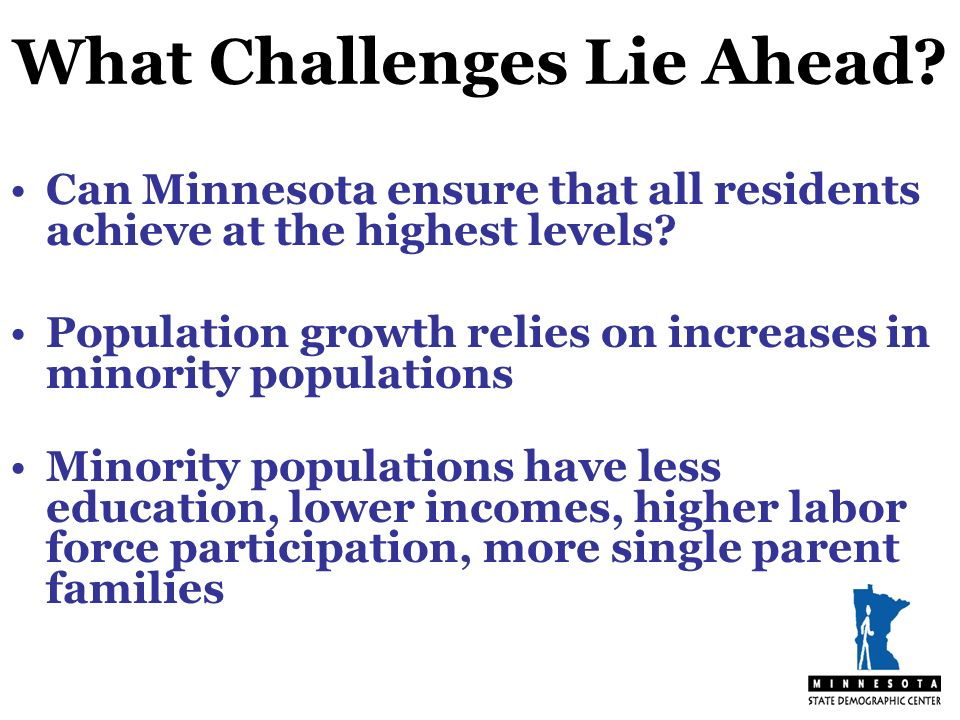 What Challenges Lie Ahead. Can Minnesota ensure that all residents achieve at the highest levels.