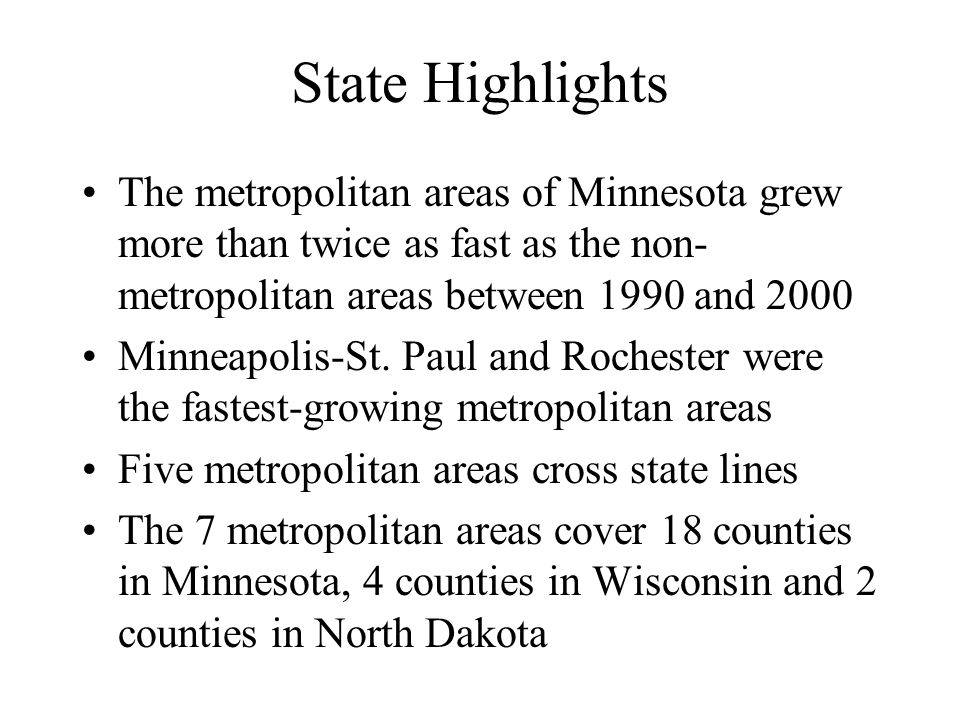 State Highlights The metropolitan areas of Minnesota grew more than twice as fast as the non- metropolitan areas between 1990 and 2000 Minneapolis-St.