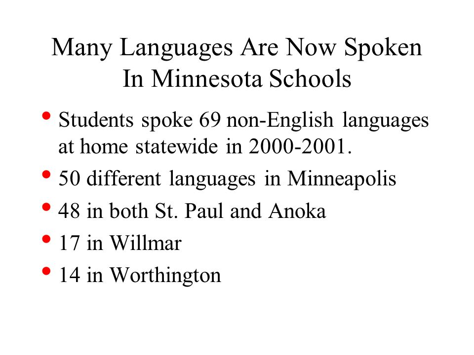 Many Languages Are Now Spoken In Minnesota Schools Students spoke 69 non-English languages at home statewide in 2000-2001.
