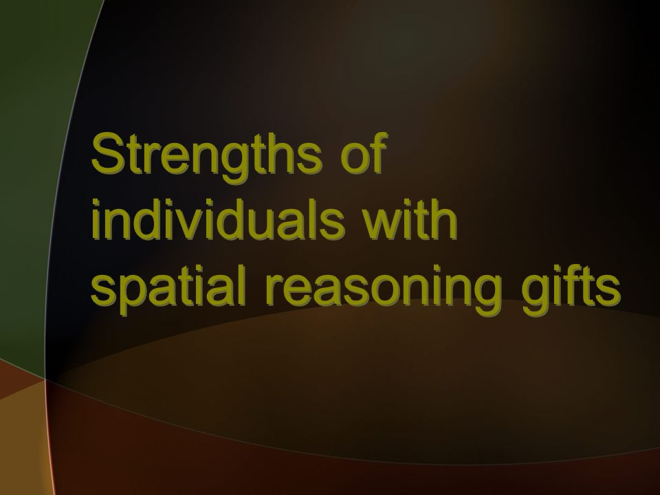 Strengths of individuals with spatial reasoning gifts