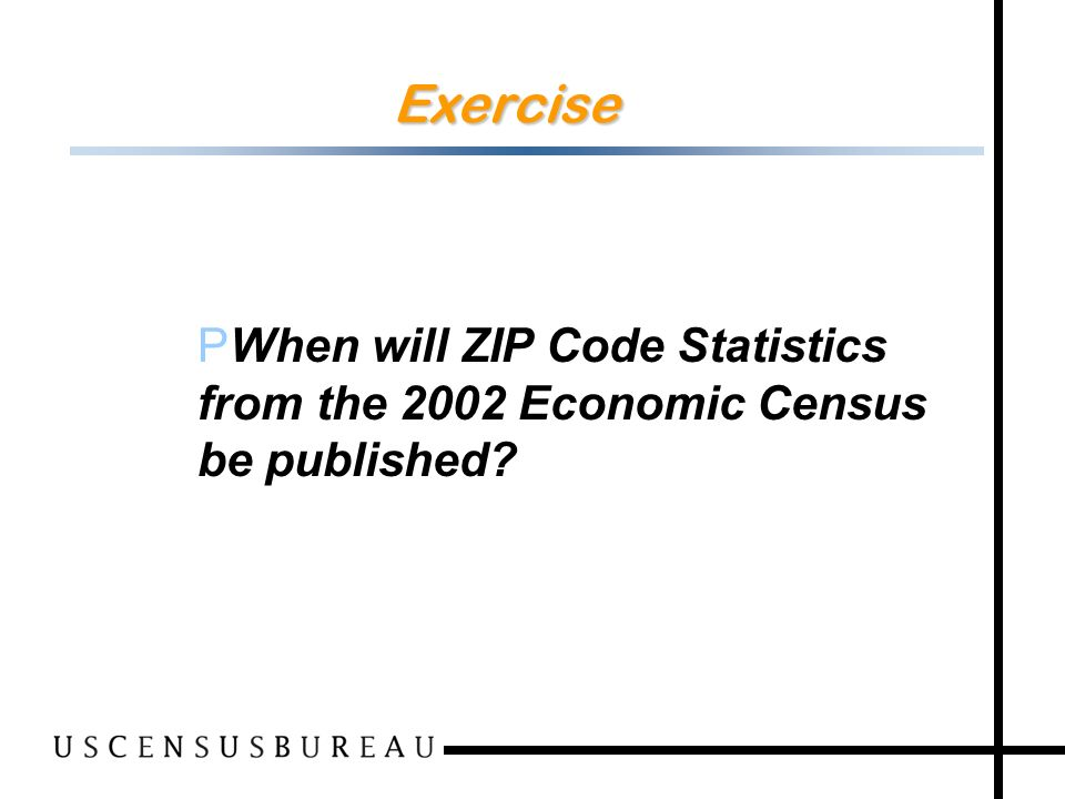 70 Exercise PWhen will ZIP Code Statistics from the 2002 Economic Census be published