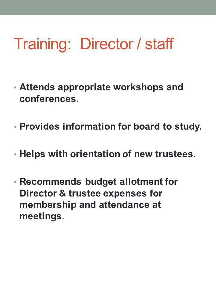Training: Director / staff Attends appropriate workshops and conferences.