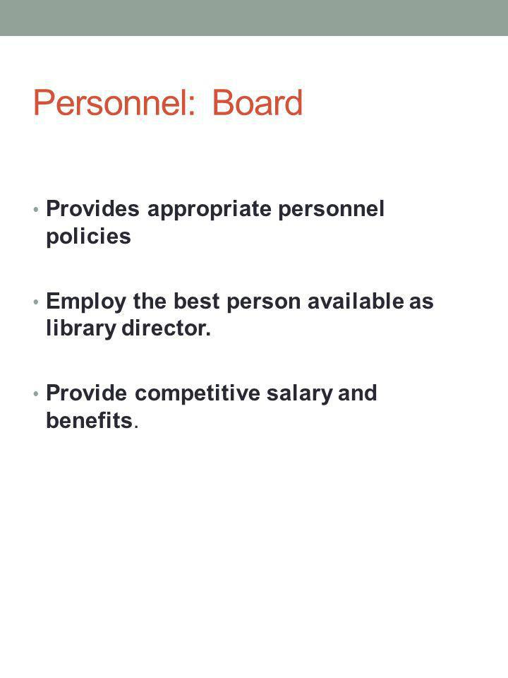 Personnel: Board Provides appropriate personnel policies Employ the best person available as library director.