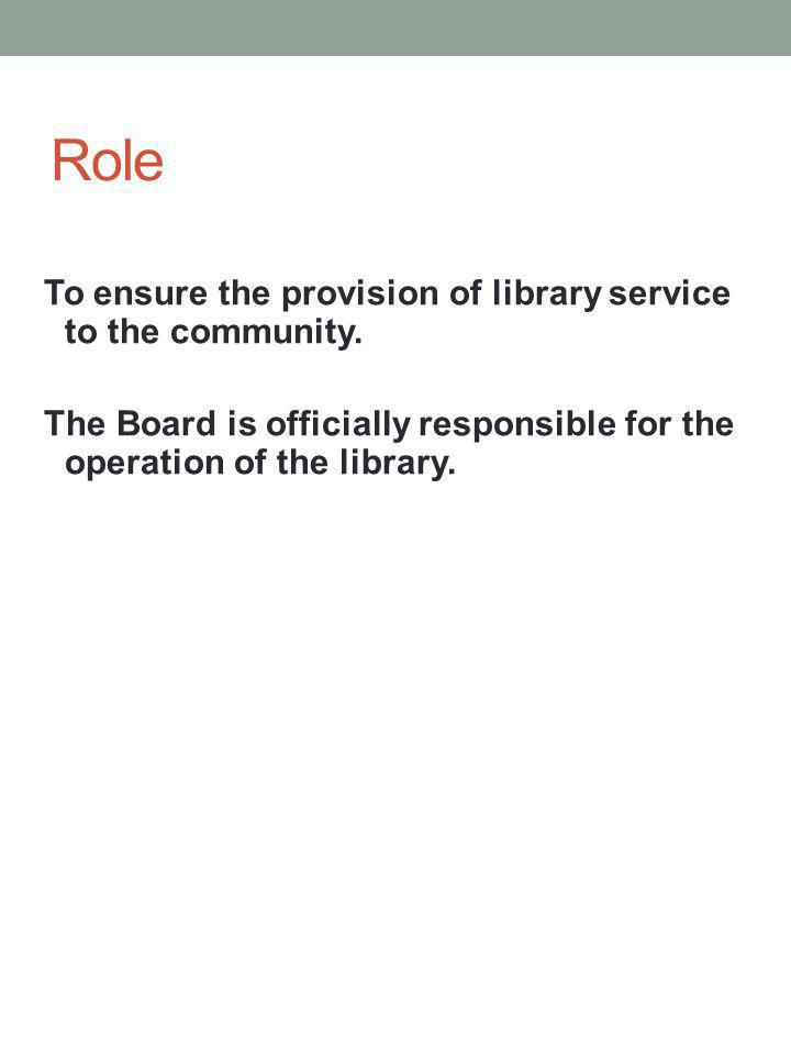 Role To ensure the provision of library service to the community.