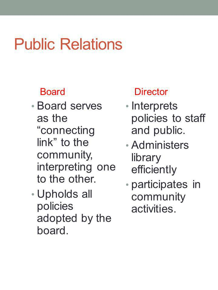 Public Relations Board Board serves as the connecting link to the community, interpreting one to the other.
