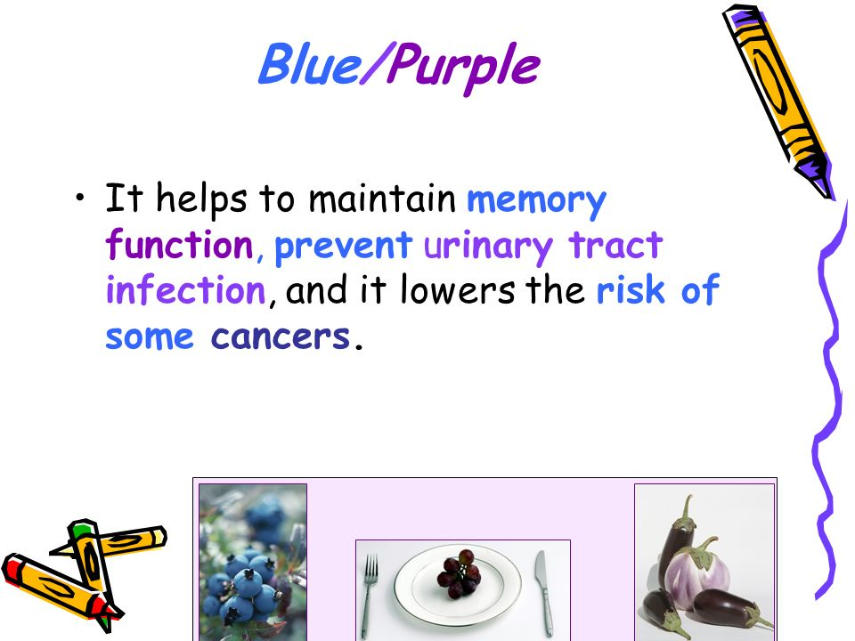It helps to maintain memory function, prevent urinary tract infection, and it lowers the risk of some cancers. Blue/Purple