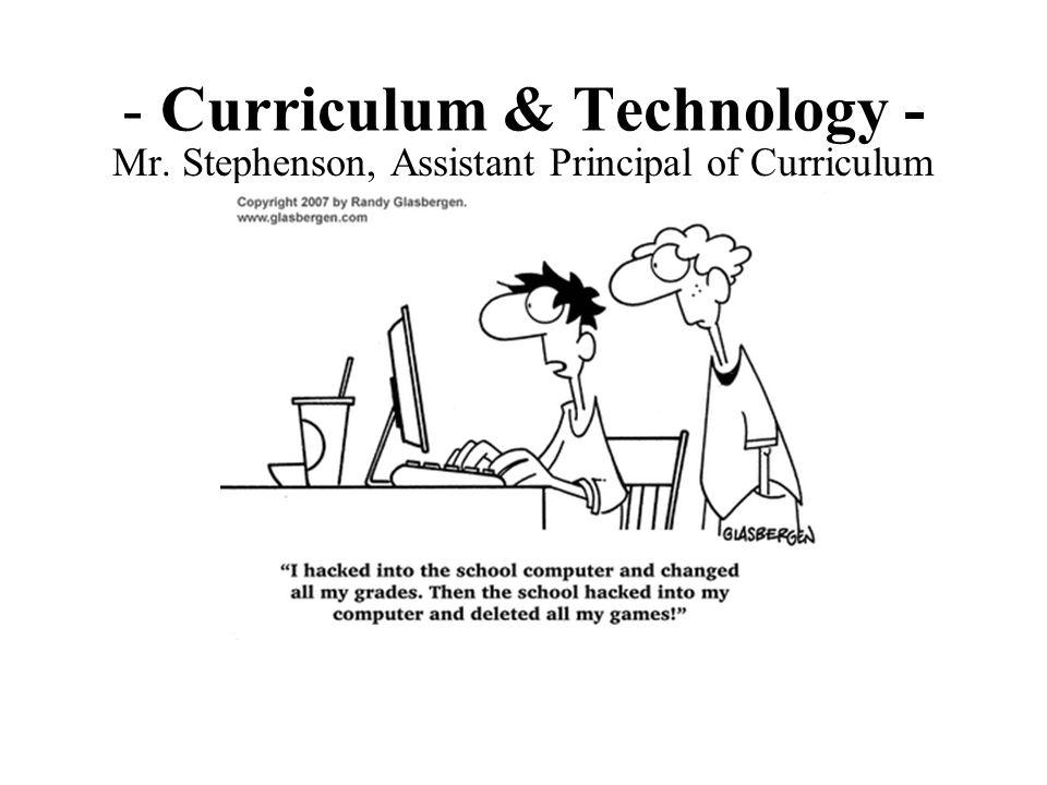 - Curriculum & Technology - Mr. Stephenson, Assistant Principal of Curriculum
