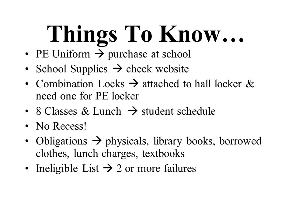 Things To Know… PE Uniform purchase at school School Supplies check website Combination Locks attached to hall locker & need one for PE locker 8 Class