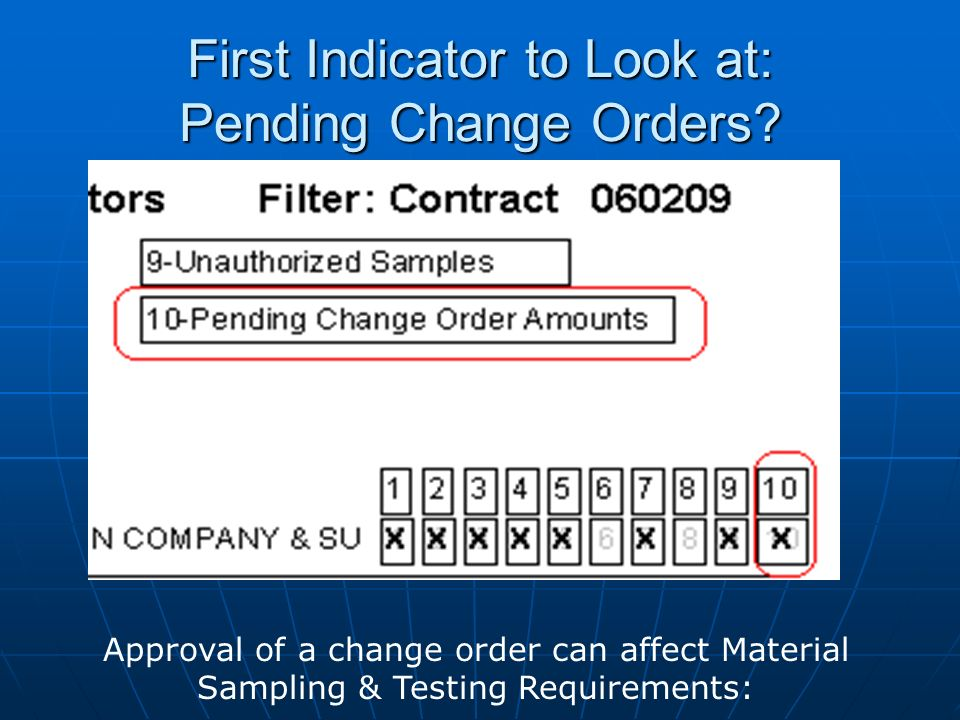 First Indicator to Look at: Pending Change Orders? Approval of a change order can affect Material Sampling & Testing Requirements:
