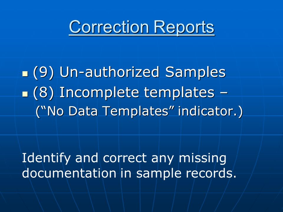 Correction Reports (9) Un-authorized Samples (9) Un-authorized Samples (8) Incomplete templates – (8) Incomplete templates – (No Data Templates indica