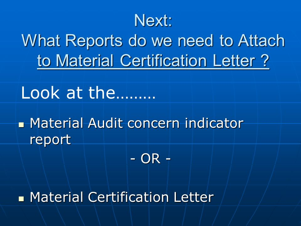 Next: What Reports do we need to Attach to Material Certification Letter ? Material Audit concern indicator report Material Audit concern indicator re