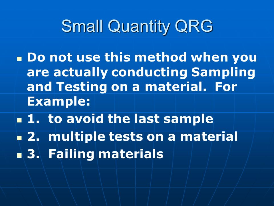 Small Quantity QRG Do not use this method when you are actually conducting Sampling and Testing on a material.