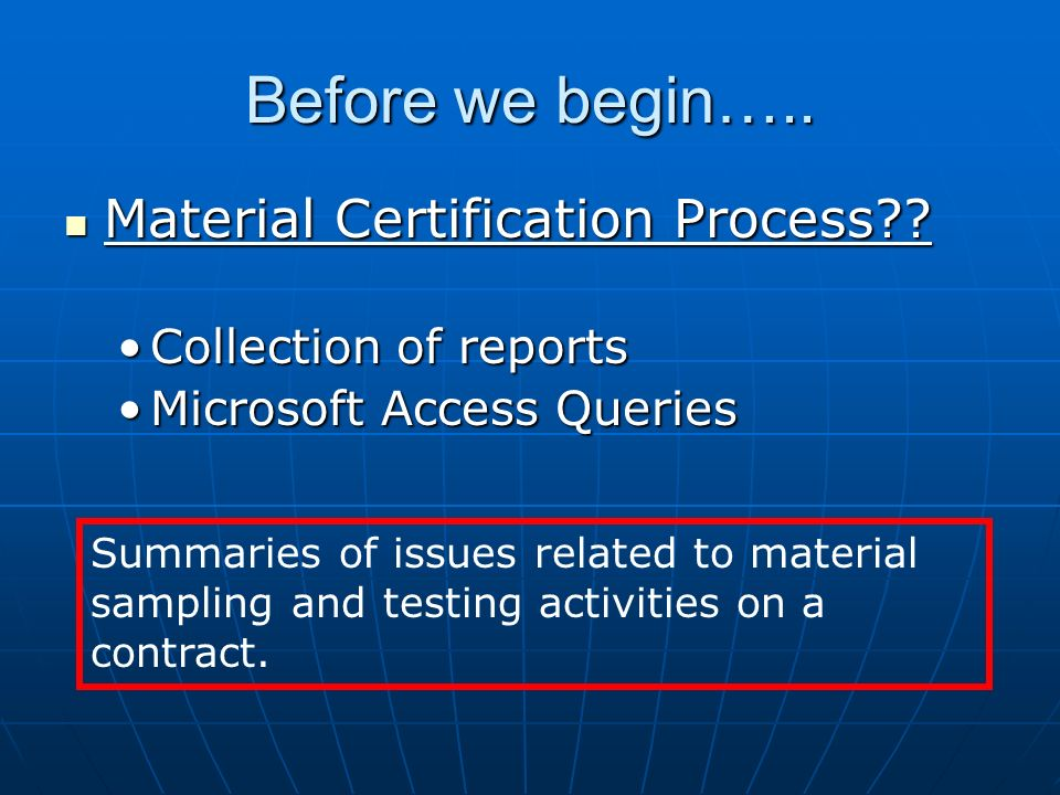 Before we begin….. Material Certification Process?? Material Certification Process?? Collection of reportsCollection of reports Microsoft Access Queri