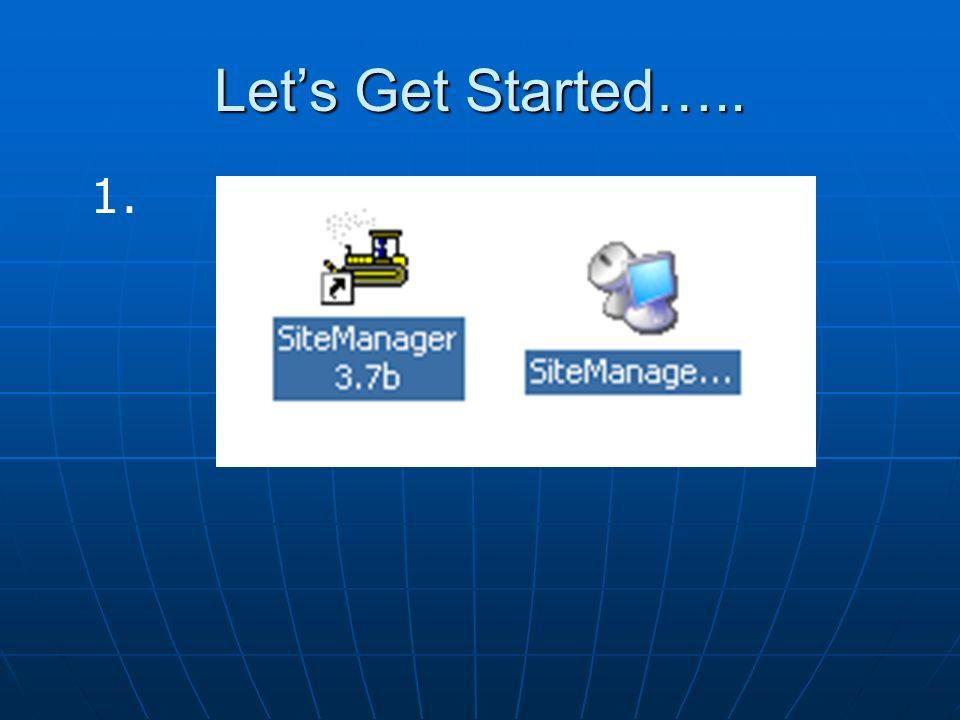Lets Get Started….. 1.