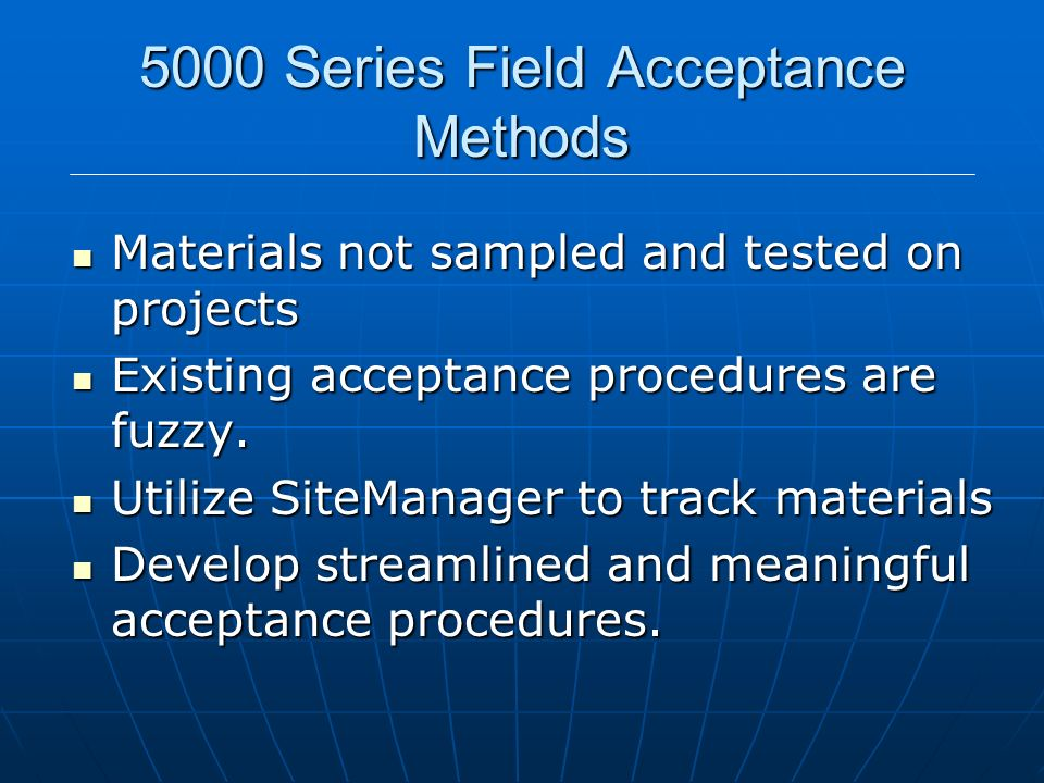 5000 Series Field Acceptance Methods Materials not sampled and tested on projects Materials not sampled and tested on projects Existing acceptance pro