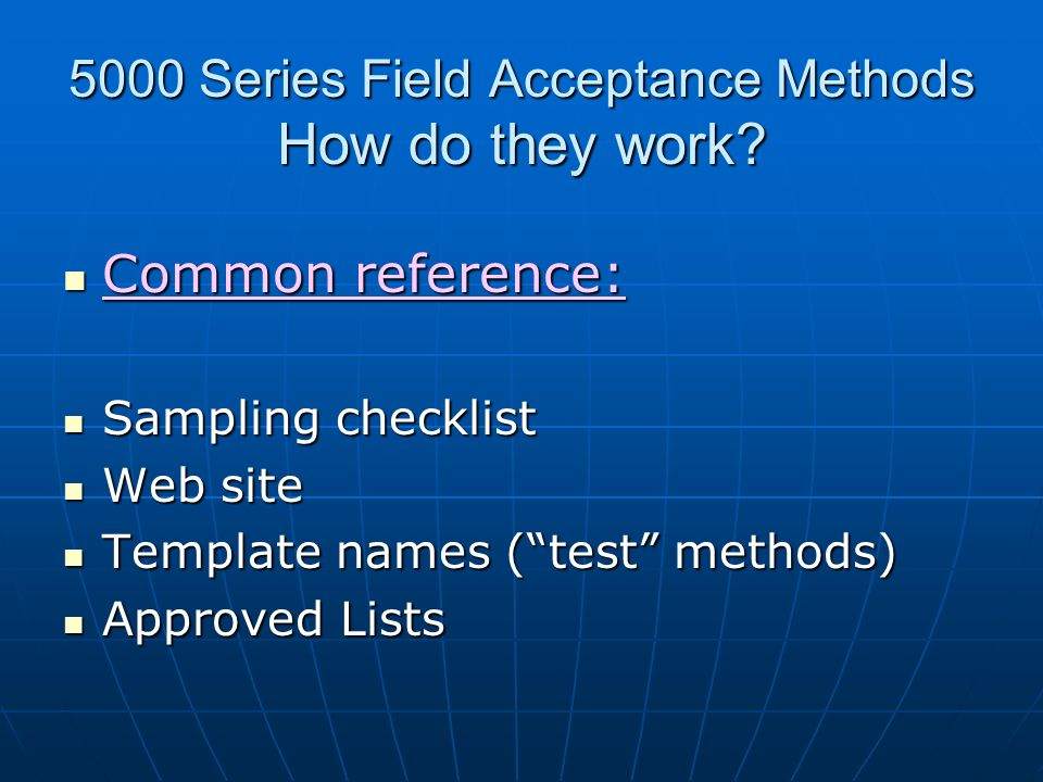5000 Series Field Acceptance Methods How do they work? Common reference: Common reference: Sampling checklist Sampling checklist Web site Web site Tem
