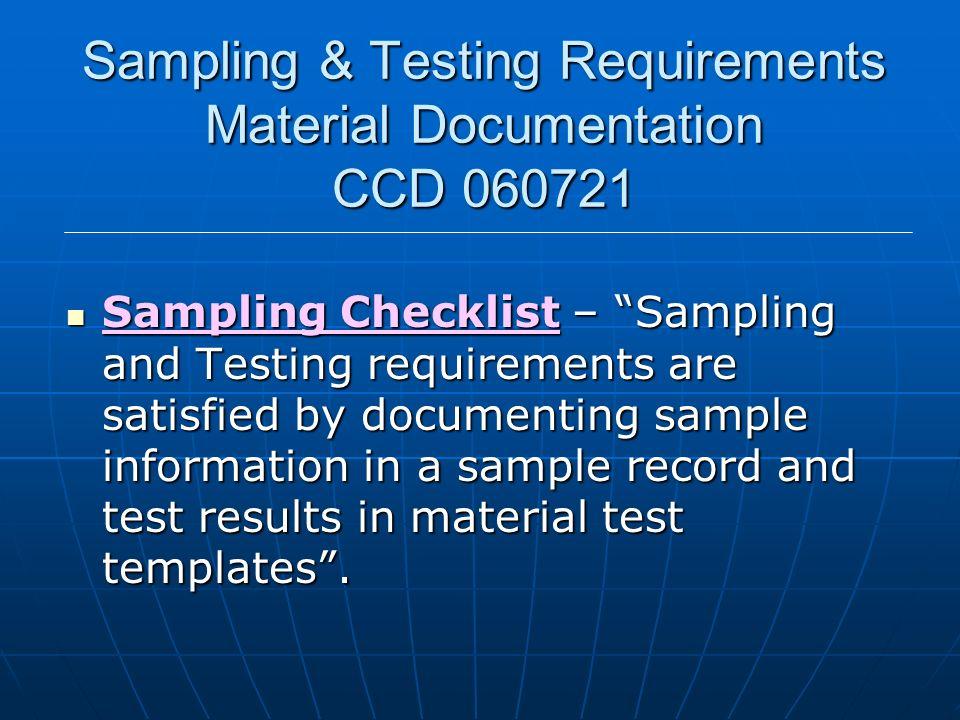 Sampling & Testing Requirements Material Documentation CCD 060721 Sampling Checklist – Sampling and Testing requirements are satisfied by documenting