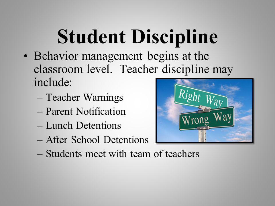 Student Discipline Behavior management begins at the classroom level.