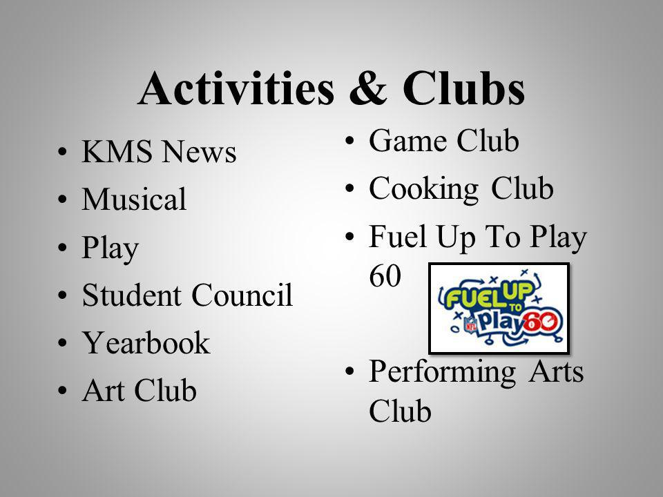 Activities & Clubs KMS News Musical Play Student Council Yearbook Art Club Game Club Cooking Club Fuel Up To Play 60 Performing Arts Club