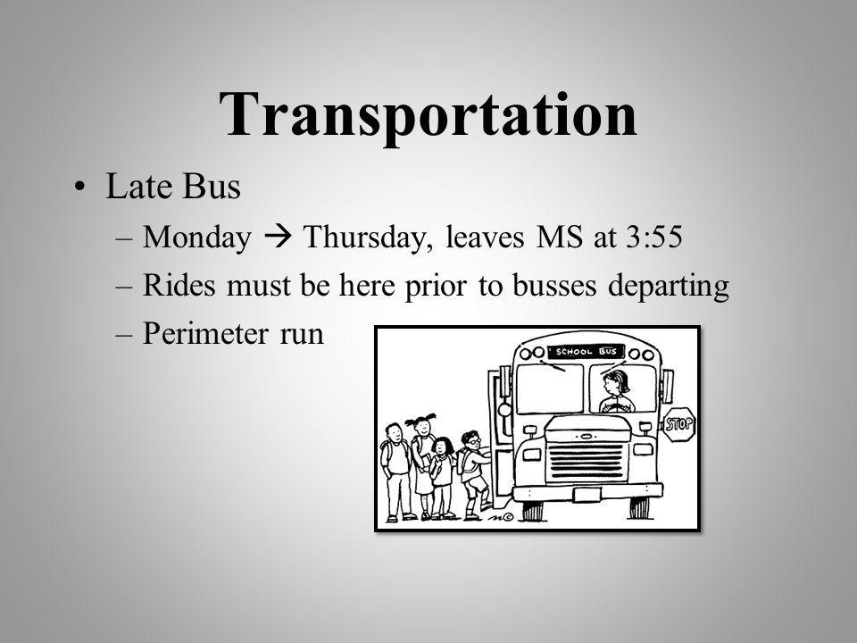 Transportation Late Bus –Monday Thursday, leaves MS at 3:55 –Rides must be here prior to busses departing –Perimeter run