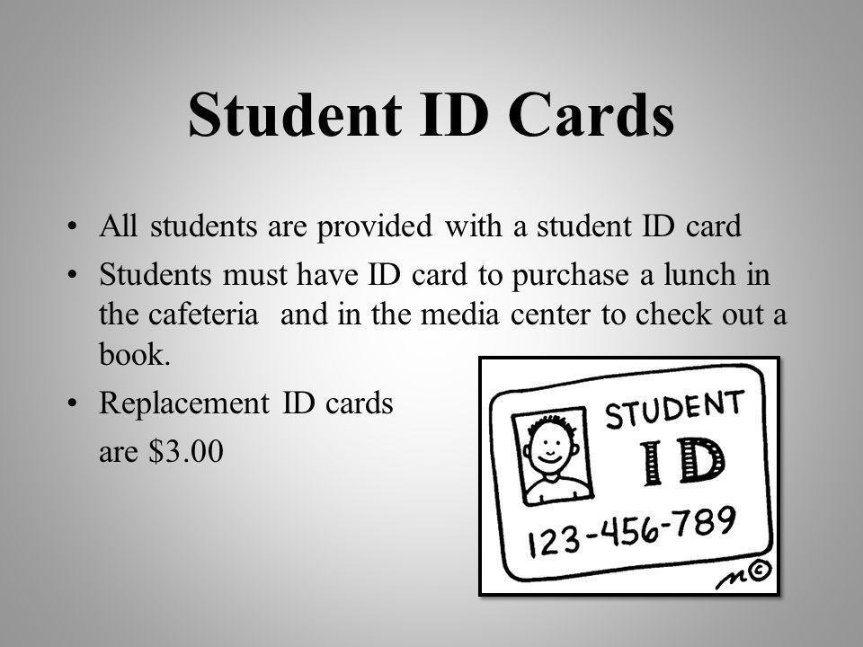 Student ID Cards All students are provided with a student ID card Students must have ID card to purchase a lunch in the cafeteria and in the media cen