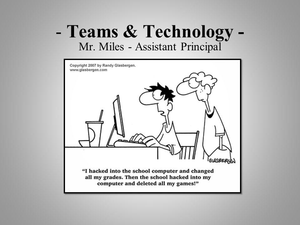 - Teams & Technology - Mr. Miles - Assistant Principal
