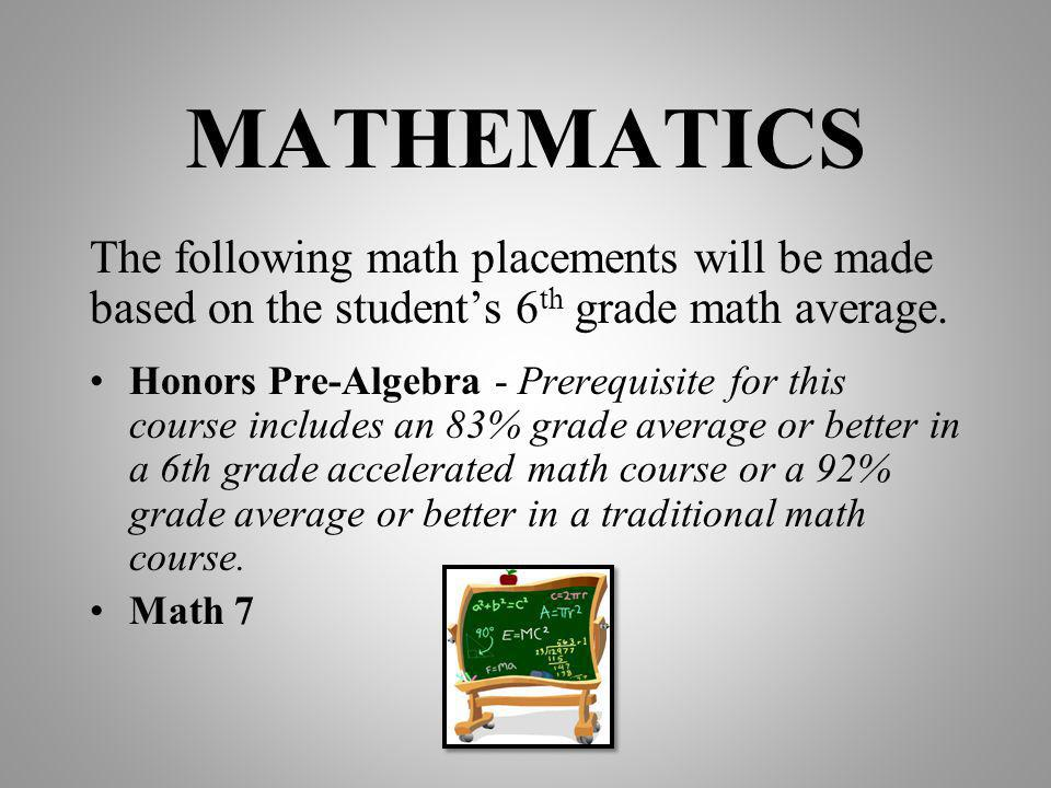 MATHEMATICS The following math placements will be made based on the students 6 th grade math average.