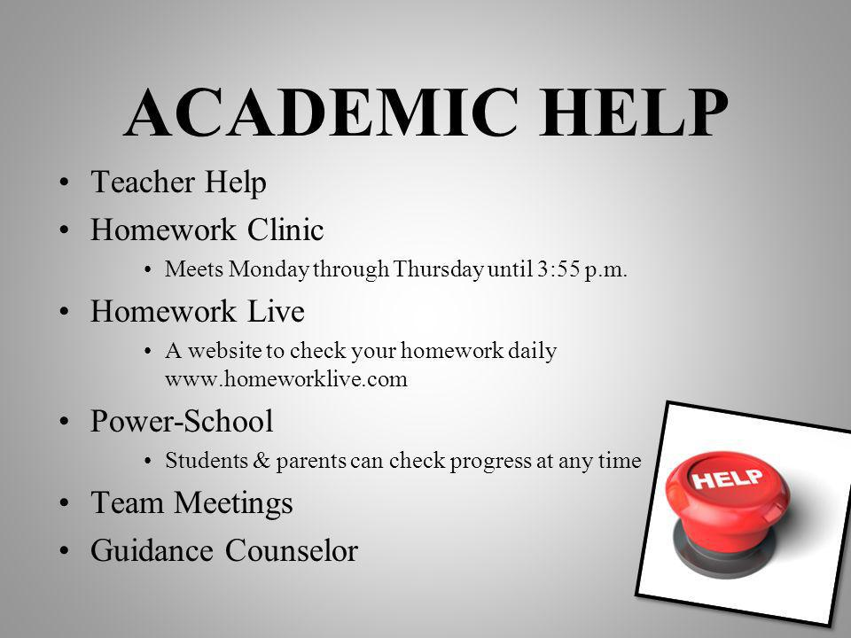 ACADEMIC HELP Teacher Help Homework Clinic Meets Monday through Thursday until 3:55 p.m.