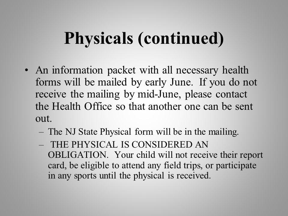 Physicals (continued) An information packet with all necessary health forms will be mailed by early June. If you do not receive the mailing by mid-Jun