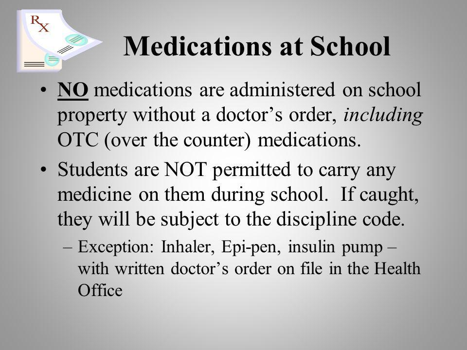 Medications at School NO medications are administered on school property without a doctors order, including OTC (over the counter) medications.