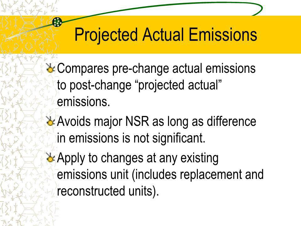 Projected Actual Emissions Compares pre-change actual emissions to post-change projected actual emissions.