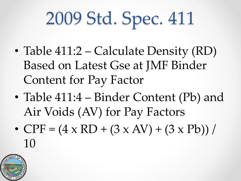 2009 Std. Spec. 411 Table 411:2 – Calculate Density (RD) Based on Latest Gse at JMF Binder Content for Pay Factor Table 411:4 – Binder Content (Pb) an