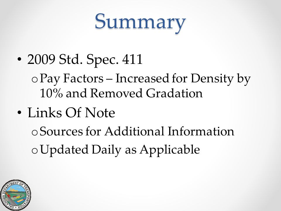 Summary 2009 Std. Spec. 411 o Pay Factors – Increased for Density by 10% and Removed Gradation Links Of Note o Sources for Additional Information o Up