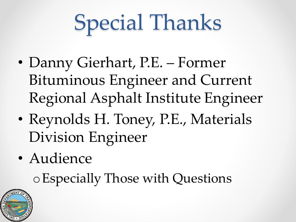 Special Thanks Danny Gierhart, P.E. – Former Bituminous Engineer and Current Regional Asphalt Institute Engineer Reynolds H. Toney, P.E., Materials Di