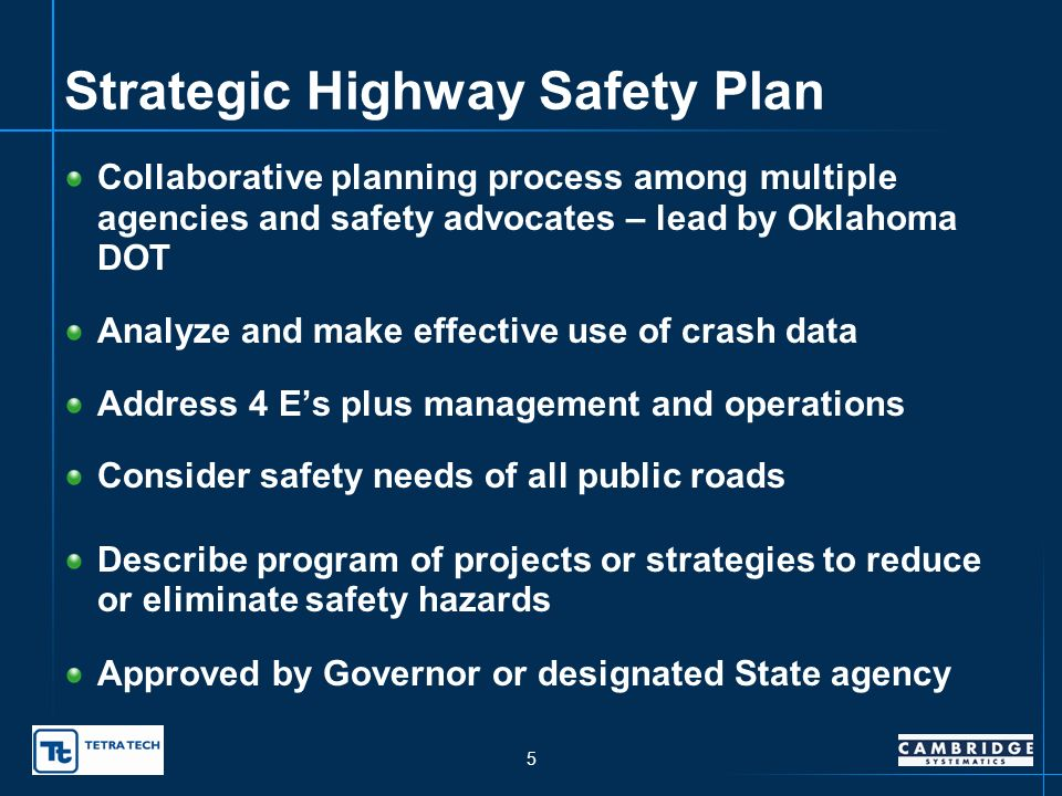 4 SAFETEA-LU Key Safety Provisions SAFETEA-LU Almost Doubles TEA-21 Safety Apportionment New Core Highway Safety Improvement Program (HSIP) Strategic