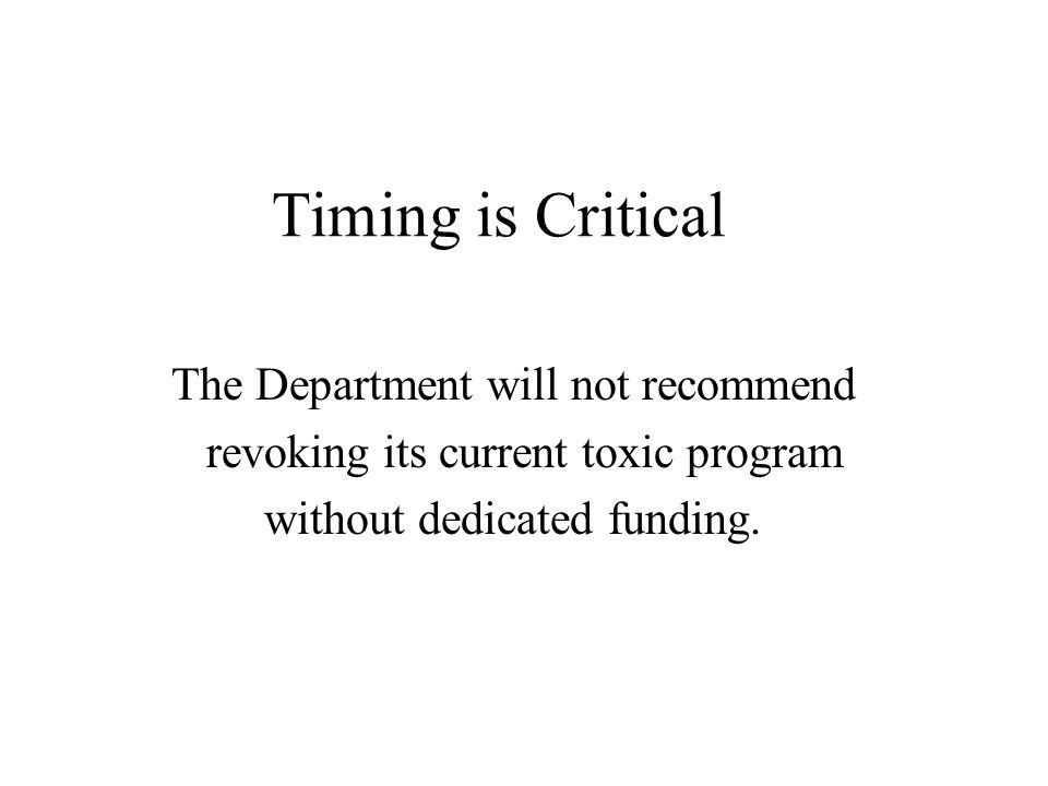 Timing is Critical The Department will not recommend revoking its current toxic program without dedicated funding.