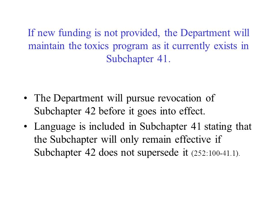 If new funding is not provided, the Department will maintain the toxics program as it currently exists in Subchapter 41.