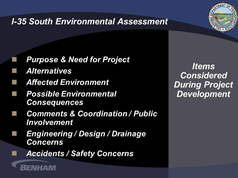 I-35 South Environmental Assessment nPurpose & Need for Project nAlternatives nAffected Environment nPossible Environmental Consequences nComments & Coordination / Public Involvement nEngineering / Design / Drainage Concerns nAccidents / Safety Concerns Items Considered During Project Development