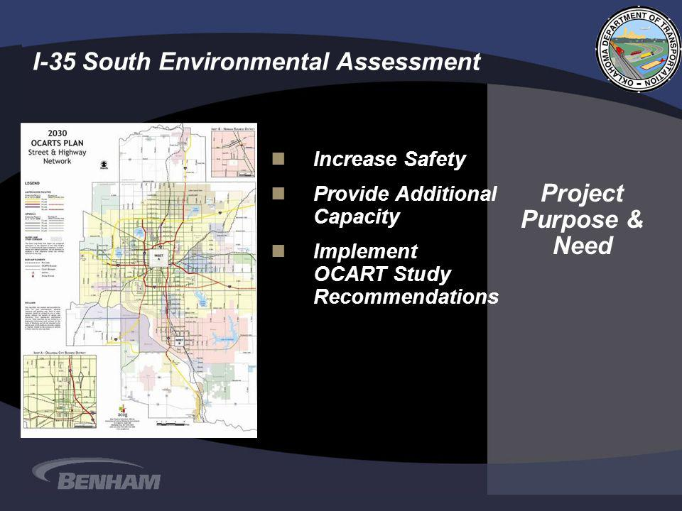 nIncrease Safety nProvide Additional Capacity nImplement OCART Study Recommendations I-35 South Environmental Assessment Project Purpose & Need