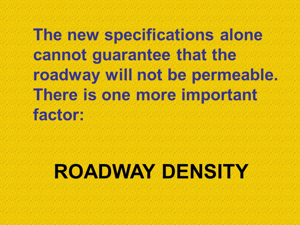 The new specifications alone cannot guarantee that the roadway will not be permeable.