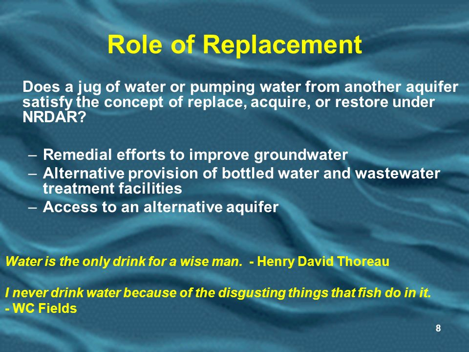 8 Role of Replacement Does a jug of water or pumping water from another aquifer satisfy the concept of replace, acquire, or restore under NRDAR.