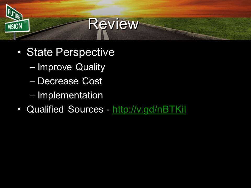 Review State Perspective –Improve Quality –Decrease Cost –Implementation Qualified Sources - http://v.gd/nBTKiIhttp://v.gd/nBTKiI