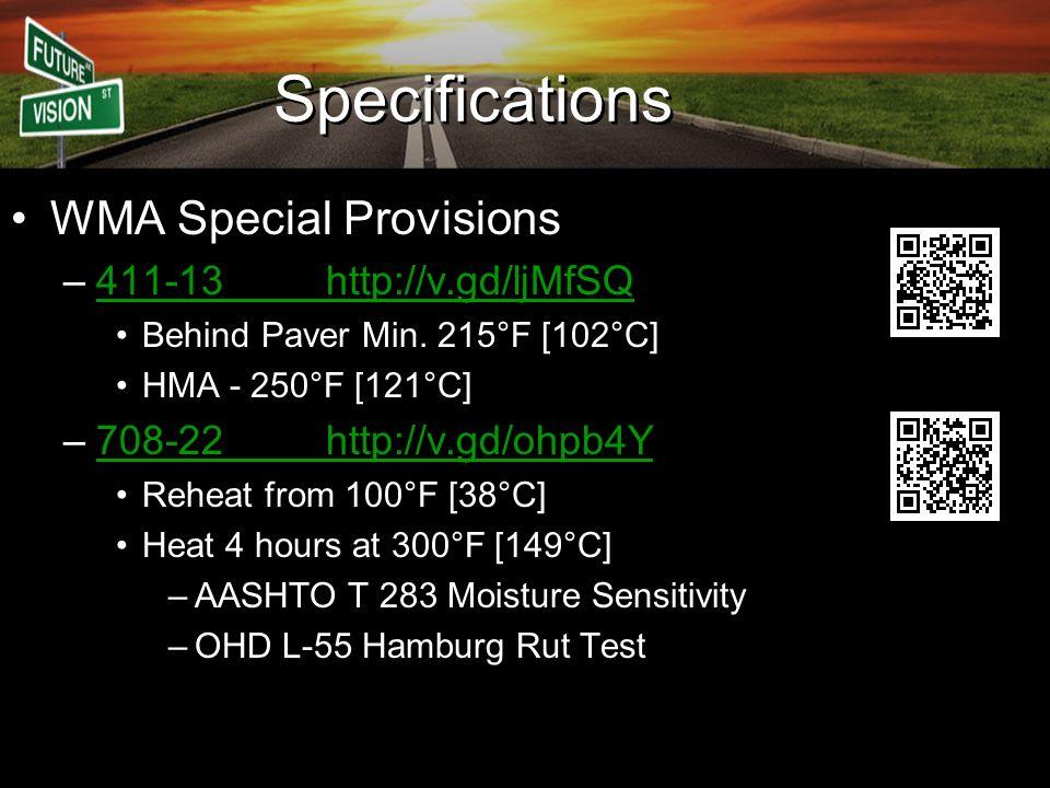 Specifications WMA Special Provisions –411-13http://v.gd/ljMfSQ411-13http://v.gd/ljMfSQ Behind Paver Min. 215°F [102°C] HMA - 250°F [121°C] –708-22htt