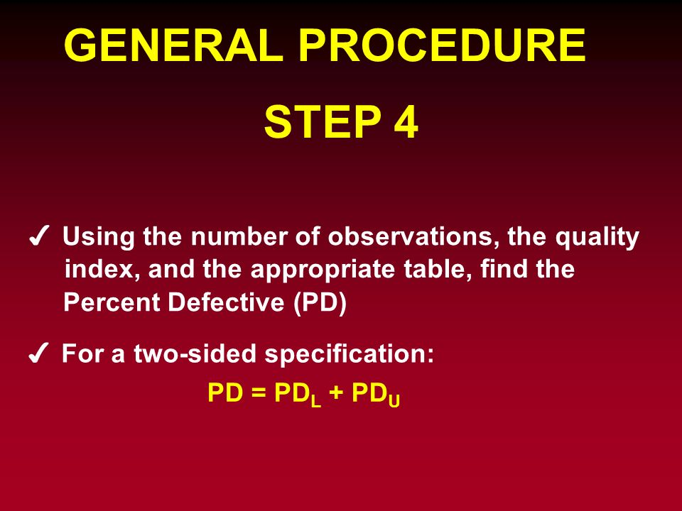 GENERAL PROCEDURE STEP 4 For a two-sided specification: PD = PD L + PD U Using the number of observations, the quality index, and the appropriate tabl