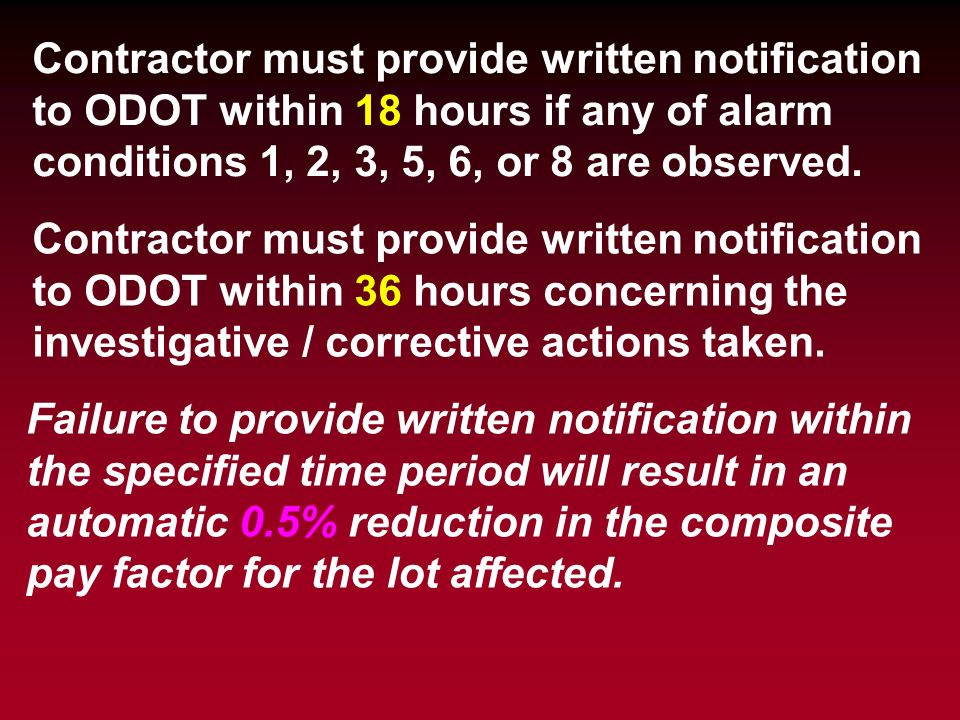 Contractor must provide written notification to ODOT within 18 hours if any of alarm conditions 1, 2, 3, 5, 6, or 8 are observed. Contractor must prov