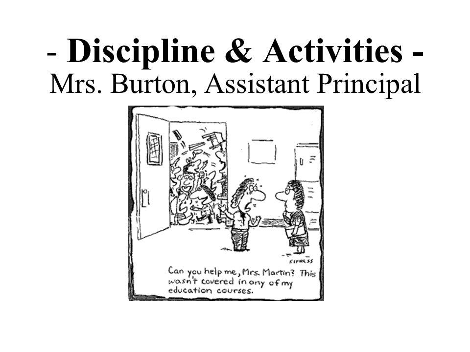 - Discipline & Activities - Mrs. Burton, Assistant Principal