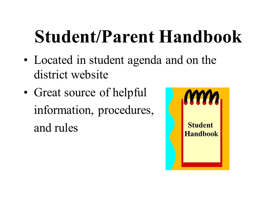 Student/Parent Handbook Located in student agenda and on the district website Great source of helpful information, procedures, and rules