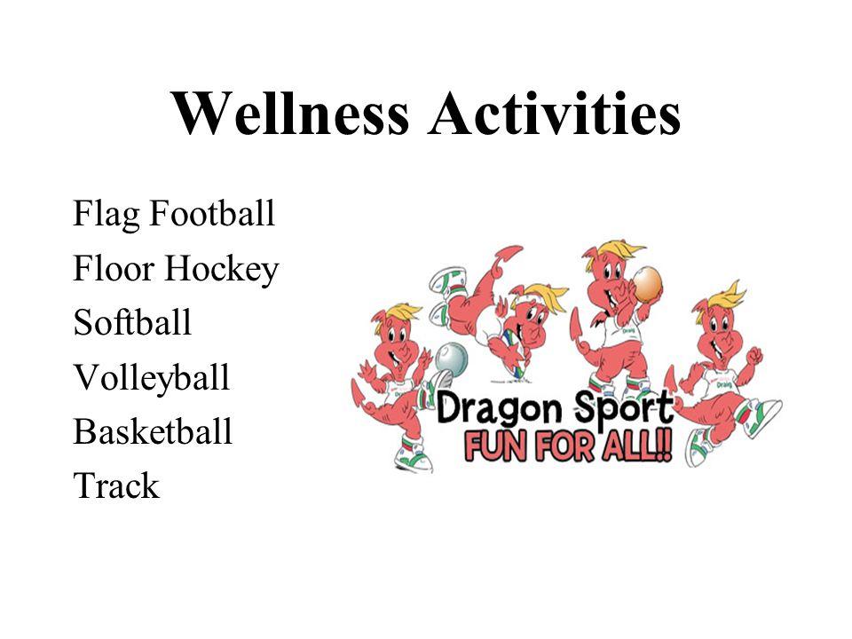 Wellness Activities Flag Football Floor Hockey Softball Volleyball Basketball Track